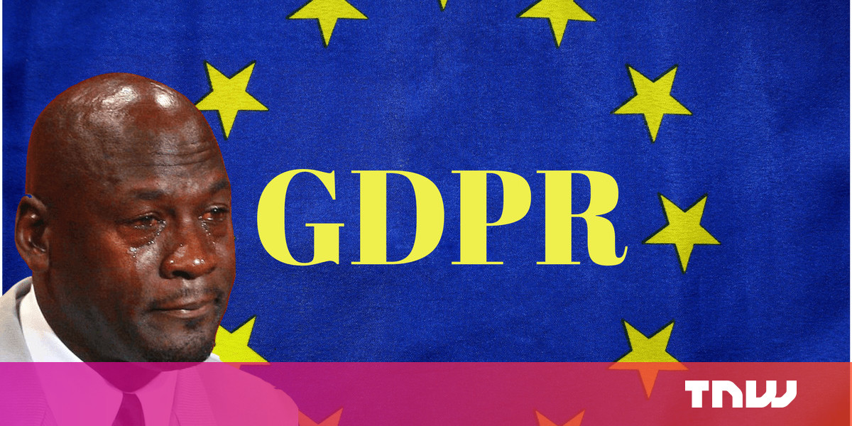 Stop whining, GDPR is actually good for your business