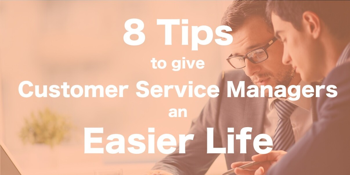 8 tips to help customer service managers make their lives easier