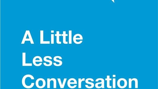 A little less conversation