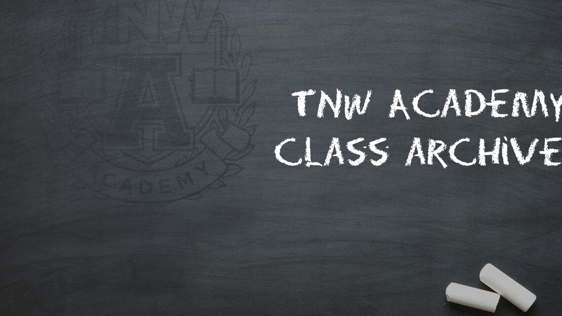 TNW Academy class archives: Now available for download [Discounts]