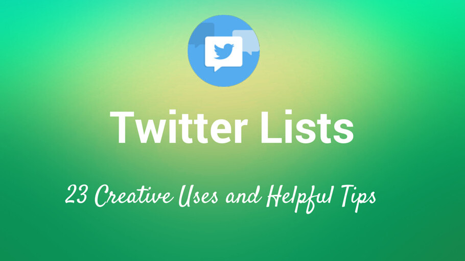 23 seldom-used ideas for how to utilize Twitter lists