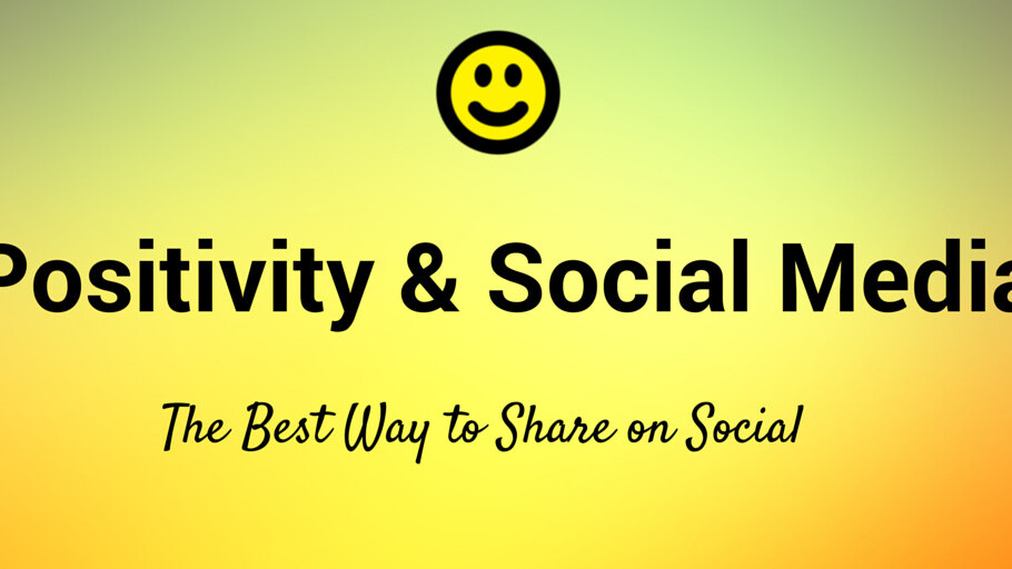 Improve social media shares by harnessing the power of positivity