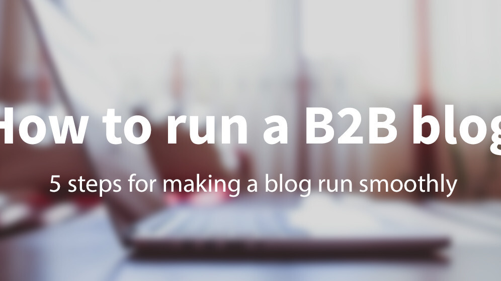 5 steps for making a B2B blog run smoothly