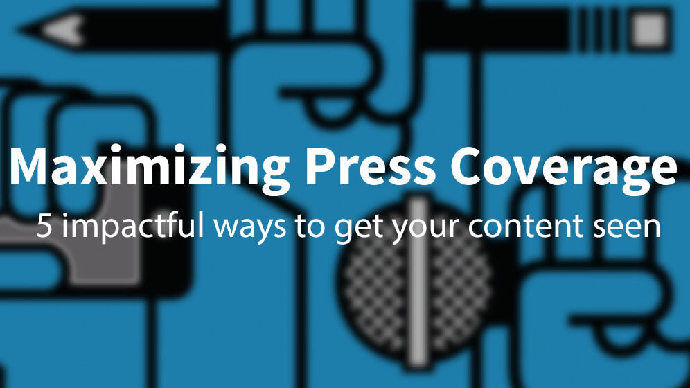 How to maximize your press coverage