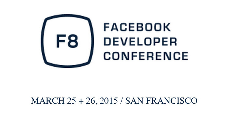 Facebook's next F8 Developer Conference will be held on March 25-26, 2015