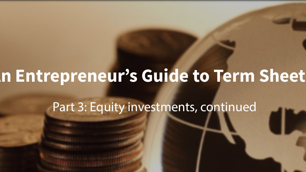 A first-time founder's guide to term sheets: Equity investments, continued
