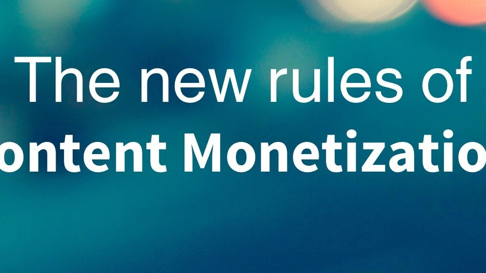 The new rules of content monetization