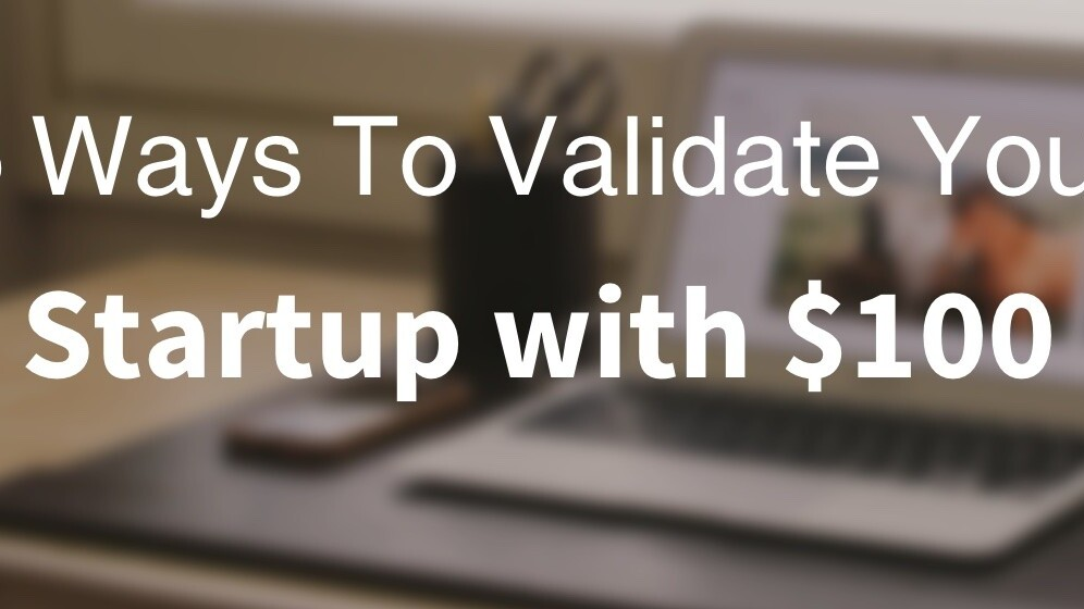 5 ways to validate your startup ideas with $100
