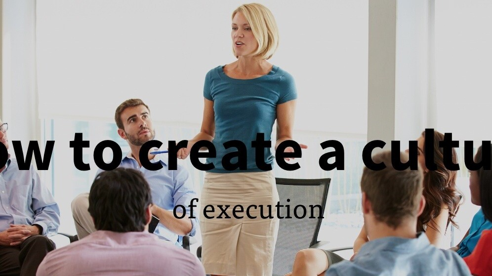 How to create a culture of execution