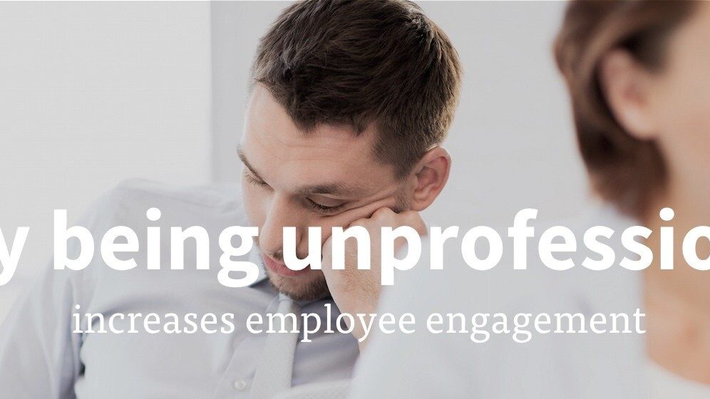 How being unprofessional increases employee engagement