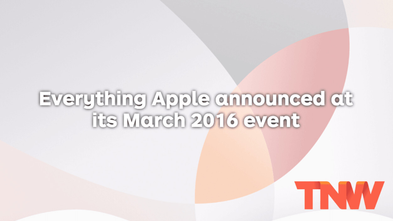 Everything Apple announced at its March 2016 event in one handy list