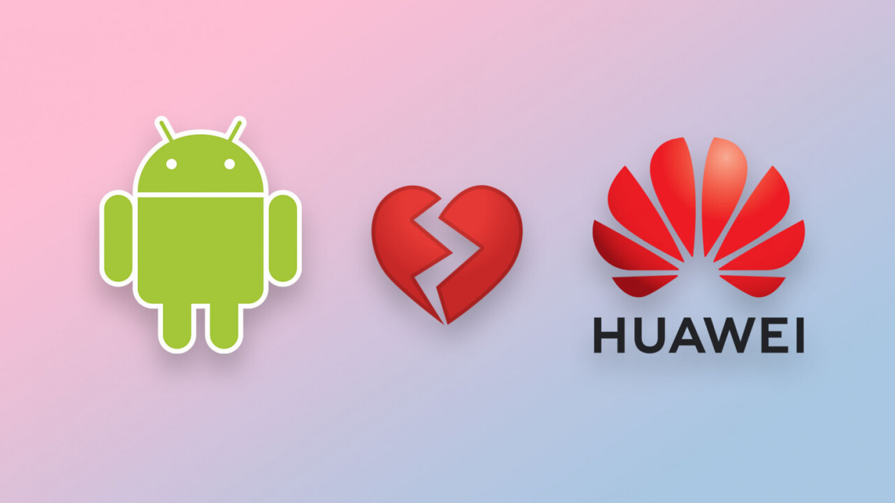Google breaks up with Huawei, blocking it from Android apps and services