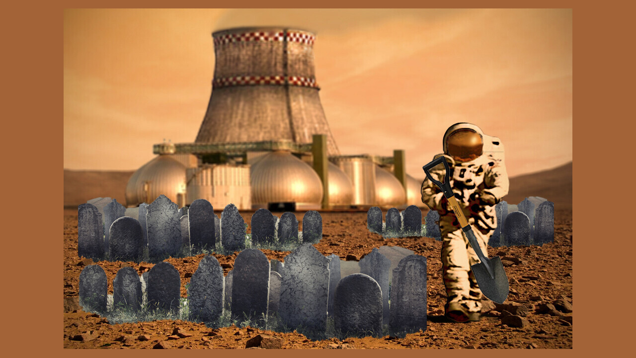 So you want to live on Mars eh? Good luck. You'll probably die a horrific death