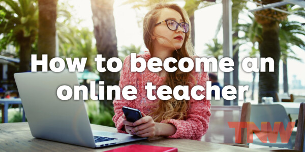 How to become an online teacher: Part 3 – Creating content for your course