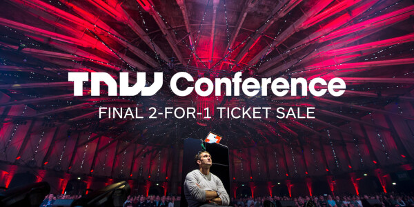 TNW Conference: Our final 2-for-1 ticket sale is tomorrow!