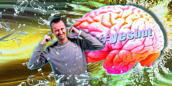 Stop listening to your #yesbut brain if you want to grow